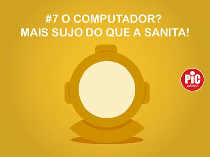 #7 O COMPUTADOR? MAIS SUJO DO QUE A SANITA!