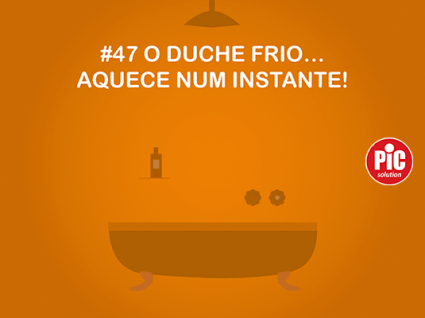 #47 O DUCHE FRIO…AQUECE NUM INSTANTE!