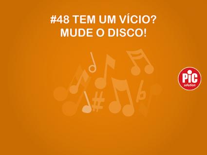 #48 TEM UM VÍCIO? MUDE O DISCO!